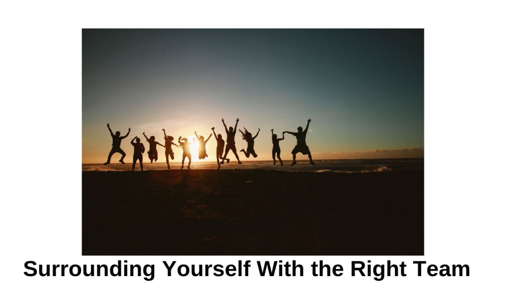 surrounding yourself with the right team