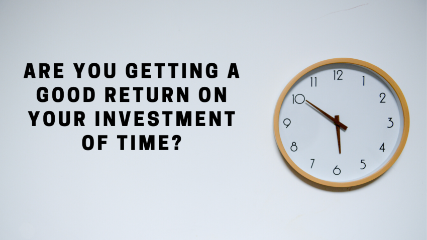 Are you getting a good return on your investment of time