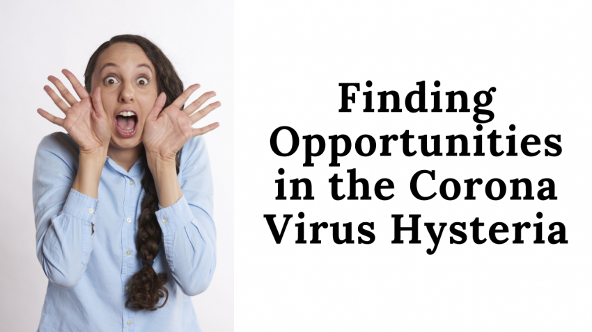 finding opportunities in the corona virus hysteria